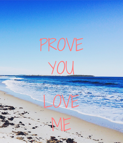 Poster: PROVE YOU  LOVE ME