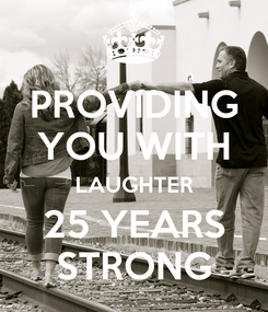 Poster: PROVIDING YOU WITH LAUGHTER 25 YEARS STRONG