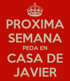 Poster: PROXIMA SEMANA PEDA EN CASA DE JAVIER