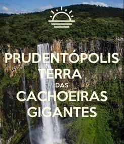 Poster: PRUDENTÓPOLIS TERRA  DAS CACHOEIRAS GIGANTES