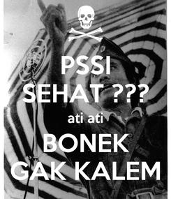 Poster: PSSI SEHAT ??? ati ati BONEK GAK KALEM