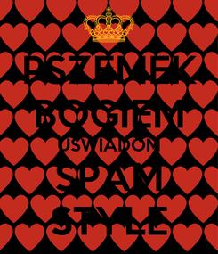 Poster: PSZEMEK BOGIEM UŚWIADOM SPAM STYLE