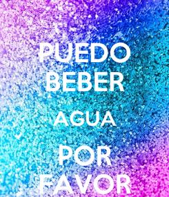 Poster: PUEDO BEBER AGUA POR FAVOR