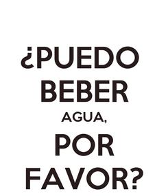 Poster: ¿PUEDO  BEBER AGUA, POR FAVOR?