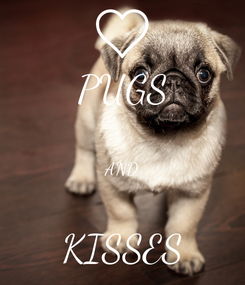 Poster: PUGS  AND  KISSES
