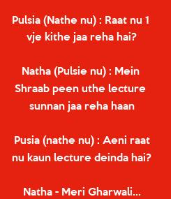 Poster: Pulsia (Nathe nu) : Raat nu 1  vje kithe jaa reha hai?  Natha (Pulsie nu) : Mein  Shraab peen uthe lecture  sunnan jaa reha haan  Pusia (nathe nu) : Aeni raat nu kaun