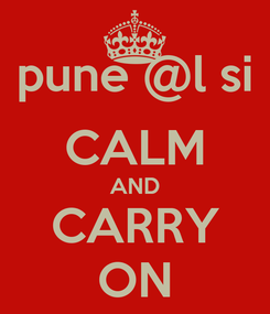 Poster: pune @l si CALM AND CARRY ON
