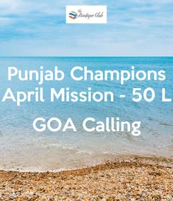 Poster: Punjab Champions April Mission - 50 L  GOA Calling