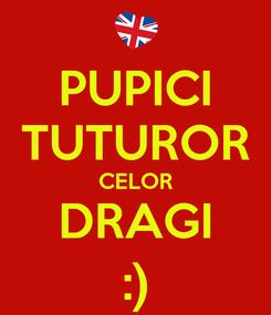 Poster: PUPICI TUTUROR CELOR DRAGI :)