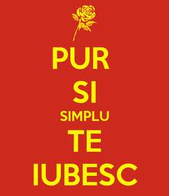 Poster: PUR  SI SIMPLU TE IUBESC