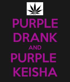 Poster: PURPLE DRANK AND PURPLE  KEISHA