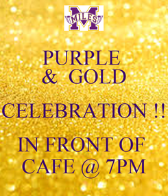 Poster: PURPLE  &  GOLD CELEBRATION !! IN FRONT OF  CAFE @ 7PM