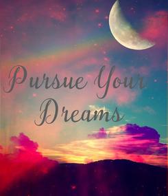 Poster: Pursue Your  Dreams