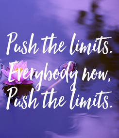 Poster: Push the limits. Everybody now, Push the limits.