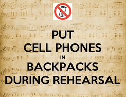 Poster: PUT CELL PHONES IN BACKPACKS DURING REHEARSAL