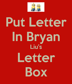 Poster: Put Letter In Bryan Liu's Letter Box