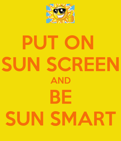 Poster: PUT ON  SUN SCREEN AND BE SUN SMART