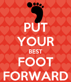 Poster: PUT YOUR BEST FOOT FORWARD