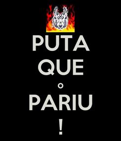 Poster: PUTA QUE o PARIU !