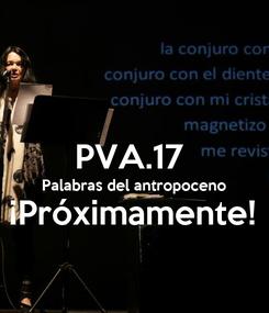 Poster:  PVA.17  Palabras del antropoceno ¡Próximamente!