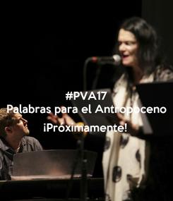 Poster: #PVA17 Palabras para el Antropoceno   ¡Próximamente!