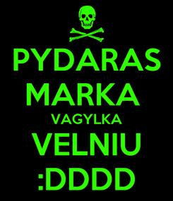 Poster: PYDARAS MARKA  VAGYLKA VELNIU :DDDD