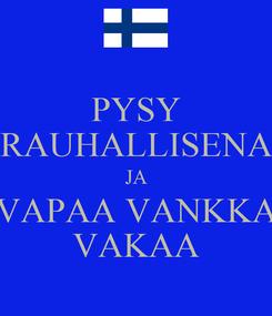 Poster: PYSY RAUHALLISENA JA VAPAA VANKKA VAKAA