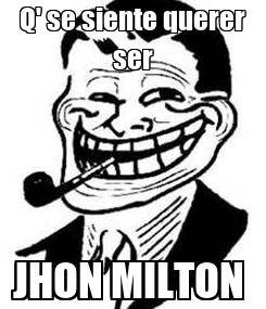 Poster: Q' se siente querer ser JHON MILTON