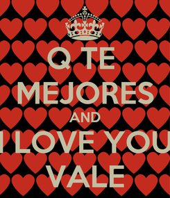 Poster: Q TE  MEJORES AND I LOVE YOU VALE