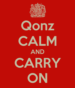 Poster: Qonz CALM AND CARRY ON