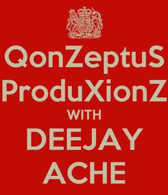 Poster: QonZeptuS ProduXionZ WITH DEEJAY ACHE