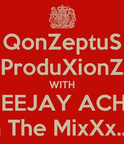 Poster: QonZeptuS ProduXionZ WITH DEEJAY ACHE In The MixXx..!..