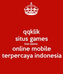 Poster: qqklik situs games live casino  online mobile terpercaya indonesia