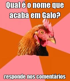 Poster: Qual é o nome que acaba em Galo? responde nos comentários