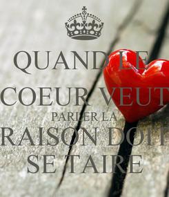 Poster: QUAND LE  COEUR VEUT PARLER LA RAISON DOIT SE TAIRE
