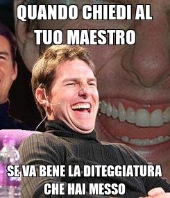 Poster: QUANDO CHIEDI AL TUO MAESTRO SE VA BENE LA DITEGGIATURA CHE HAI MESSO
