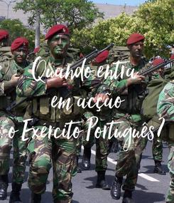 Poster: Quando entra  em acção o Exército Português?