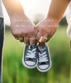 Poster: Quando o amor de duas pessoas não  cabe mais no peito nasce outra vida   Marlison e Katievila      Nycollas Davi