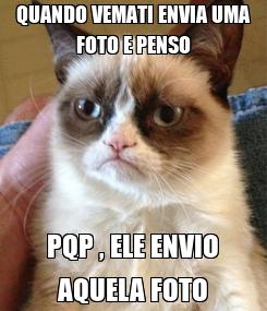 Poster: QUANDO VEMATI ENVIA UMA FOTO E PENSO PQP , ELE ENVIO AQUELA FOTO