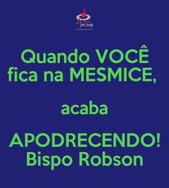 Poster: Quando VOCÊ fica na MESMICE,  acaba APODRECENDO! Bispo Robson