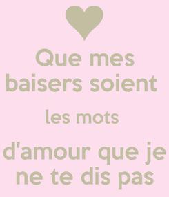 Poster: Que mes baisers soient  les mots  d'amour que je ne te dis pas