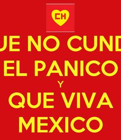 Poster: QUE NO CUNDA EL PANICO Y QUE VIVA MEXICO