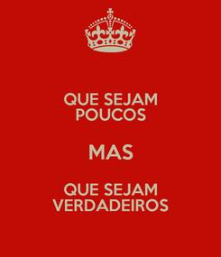 Poster: QUE SEJAM POUCOS MAS QUE SEJAM VERDADEIROS