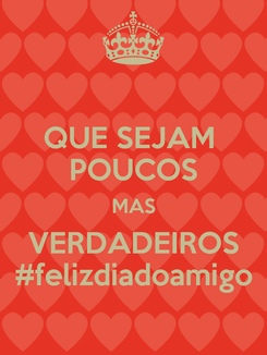 Poster: QUE SEJAM  POUCOS MAS VERDADEIROS #felizdiadoamigo