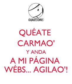 Poster: QUÉATE  CARMAO' Y ANDA A MI PÁGINA  WÉBS... AGILAO'!