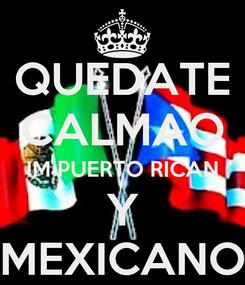 Poster: QUEDATE CALMAO IM PUERTO RICAN Y MEXICANO