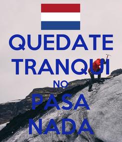 Poster: QUEDATE TRANQUI NO PASA NADA
