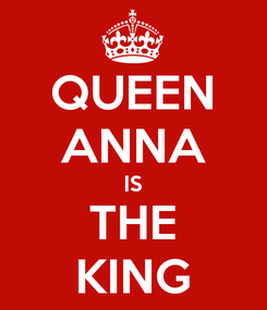 Poster: QUEEN ANNA IS THE KING