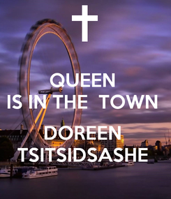 Poster: QUEEN  IS IN THE  TOWN   DOREEN  TSITSIDSASHE