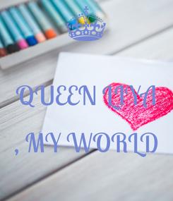 Poster:  QUEEN LIYA  , MY WORLD